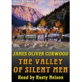 THE VALLEY OF SILENT MEN, by James Oliver Curwood, Read by Rusty Nelson