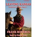 LEAVING KANSAS, by Frank Roderus (Tenderfoot Trilogy, Book 1), Read by Kevin Foley