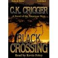 BLACK CROSSING by C.K. Crigger, Read by Kevin Foley