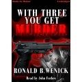 WITH THREE YOU GET MURDER by Ronald B. Wenick, Read by John Forbes