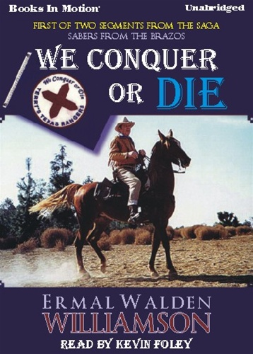 WE CONQUER OR DIE, download, by Ermal Walden Williamson, (Sabers from the Brazos Series, Book 1), Read by Kevin Foley