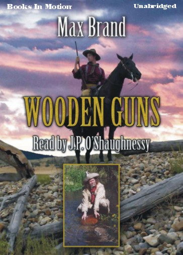 WOODEN GUNS, download, by Max Brand, Read by J.P. O'Shaughnessy