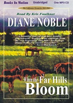 WHEN THE FAR HILLS BLOOM, download, by Diane Noble, (California Chronicles Series, Book 1), Read by Kris Faulkner