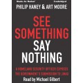 SEE SOMETHING SAY NOTHING by Philip Haney and Art Moore, Read by Michael Gilbert