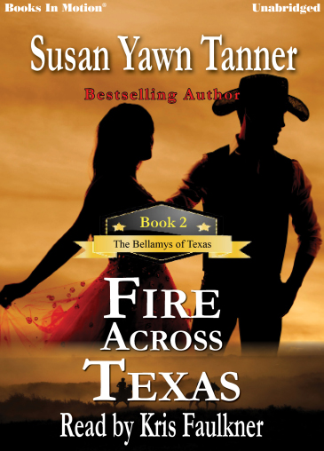 FIRE ACROSS TEXAS by Susan Yawn Tanner (The Bellamys of Texas, Book 2), Read by Kris Faulkner